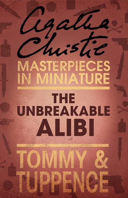 Агата Кристи The Unbreakable Alibi: An Agatha Christie Short Story agatha christie man in the mist