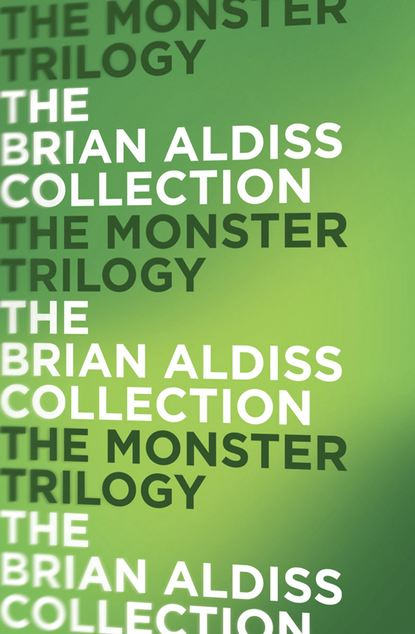 Brian Aldiss The Monster Trilogy недорого