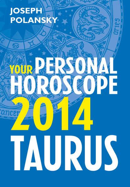 Joseph Polansky Taurus 2014: Your Personal Horoscope joseph polansky virgo 2014 your personal horoscope