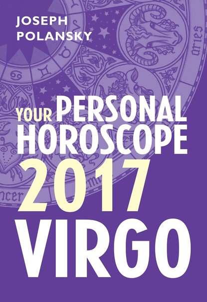 Joseph Polansky Virgo 2017: Your Personal Horoscope joseph polansky virgo 2014 your personal horoscope