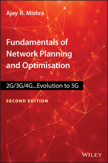 Ajay Mishra R. Fundamentals of Network Planning and Optimisation 2G/3G/4G. Evolution to 5G