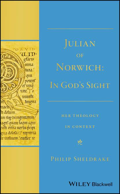 Фото - Philip Sheldrake Julian of Norwich. In God's Sight Her Theology in Context julian of norwich revelations of divine love