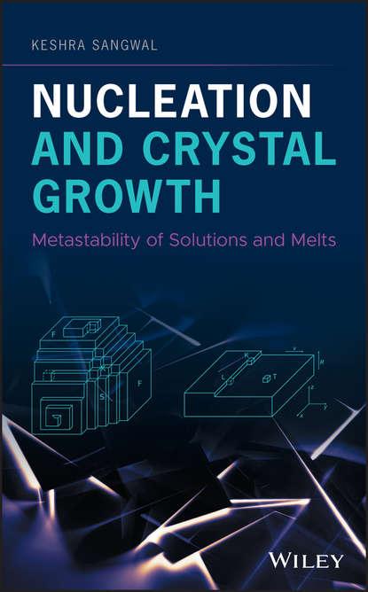 Keshra Sangwal Nucleation and Crystal Growth. Metastability of Solutions and Melts раннее развитие от рождения до школы уроки грамоты для дошкольников 5 старшая группа рабочая тетрадь
