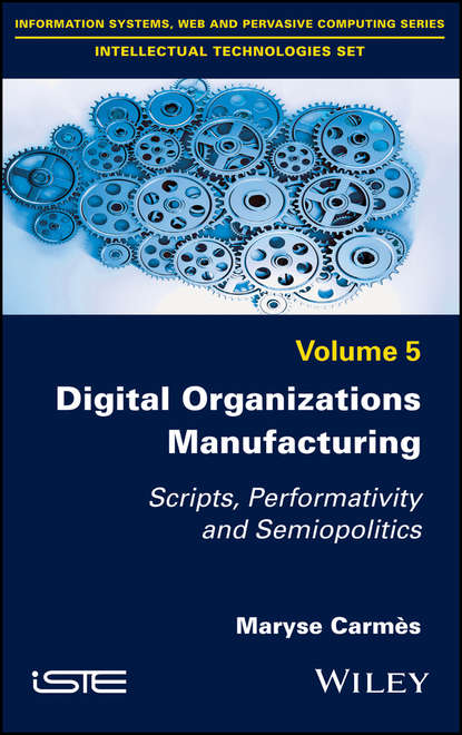 Digital Organizations Manufacturing. Scripts, Performativity and Semiopolitics