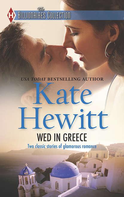 Кейт Хьюит Wed in Greece: The Greek Tycoon's Convenient Bride / Bound to the Greek кейт хьюит the greek tycoon s convenient bride
