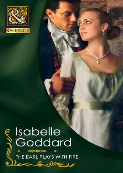 Isabelle Goddard The Earl Plays With Fire isabelle goddard a regency earl s pleasure the earl plays with fire society s most scandalous rake