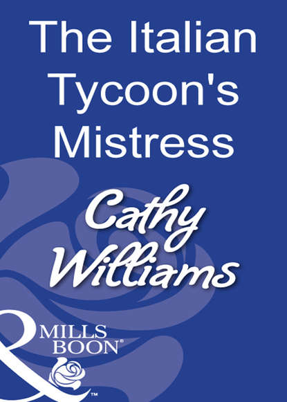 Cathy Williams The Italian Tycoon's Mistress платье little mistress little mistress li005ewaoxt2