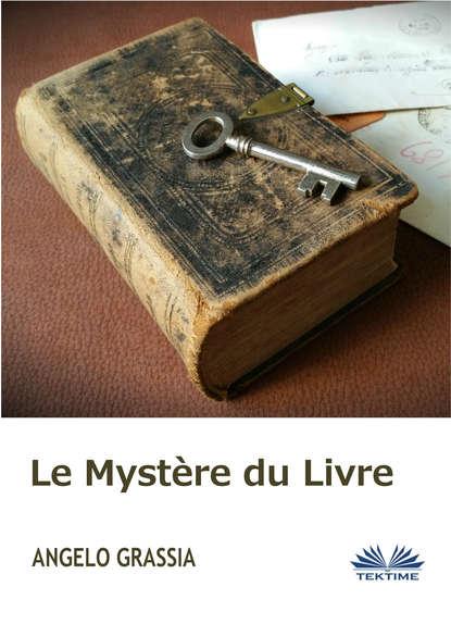 Фото - Angelo Grassia Le Mystère Du Livre sagan f sagan dans un mois dans un an