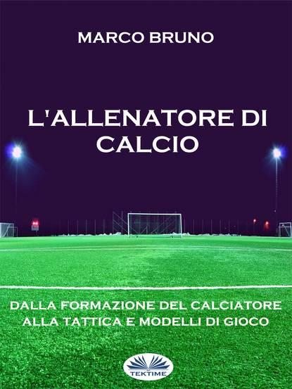 di Marco Bruno L'Allenatore Di Calcio