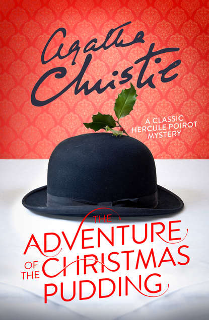 Агата Кристи The Adventure of the Christmas Pudding агата кристи the adventure of the cheap flat