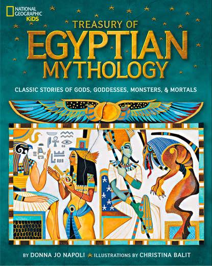 Фото - Christina Balit Treasury of Egyptian Mythology: Classic Stories of Gods, Goddesses, Monsters & Mortals морган райс a dream of mortals