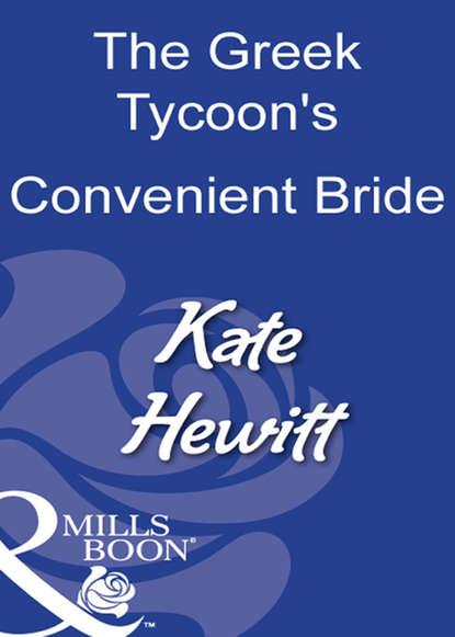 Кейт Хьюит The Greek Tycoon's Convenient Bride кейт хьюит the greek tycoon s convenient bride