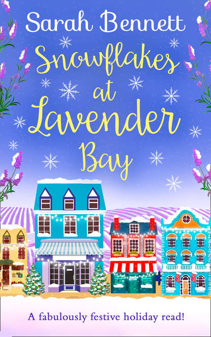 Sarah Bennett Snowflakes at Lavender Bay: A perfectly uplifting 2018 Christmas read from bestseller Sarah Bennett! sarah bennett spring at lavender bay