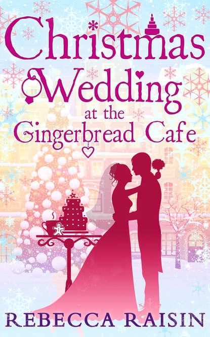 Фото - Rebecca Raisin Christmas Wedding At The Gingerbread Café rebecca raisin christmas at the café