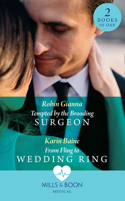 Robin Gianna Tempted By The Brooding Surgeon: Tempted by the Brooding Surgeon / From Fling to Wedding Ring