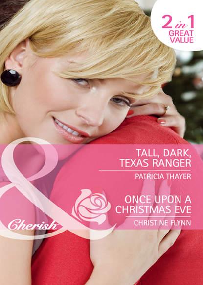 Фото - Christine Flynn Tall, Dark, Texas Ranger / Once Upon A Christmas Eve: Tall, Dark, Texas Ranger texas texas the conversation 2 cd