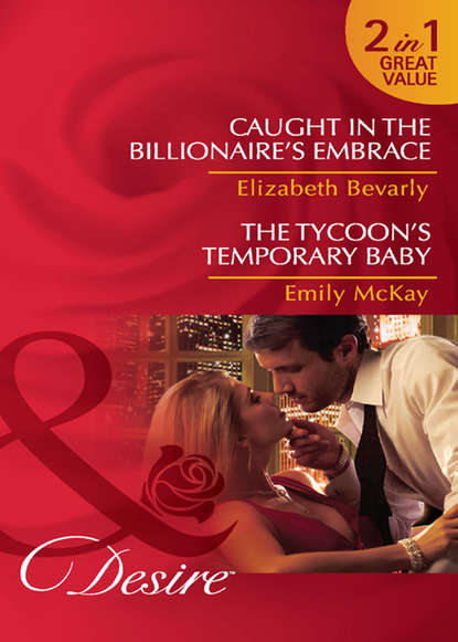 Фото - Emily McKay Caught in the Billionaire's Embrace / The Tycoon's Temporary Baby: Caught in the Billionaire's Embrace / The Tycoon's Temporary Baby wendy s marcus when one night isn t enough