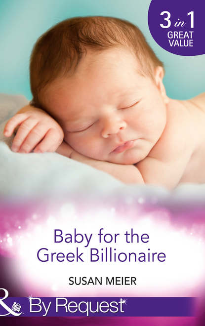 SUSAN MEIER Baby for the Greek Billionaire: The Baby Project / Second Chance Baby / Baby on the Ranch susan meier the billionaire s baby sos