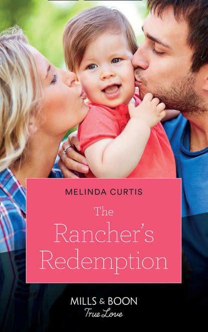 Melinda Curtis The Rancher's Redemption