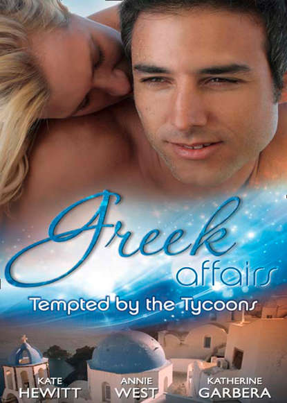 Кейт Хьюит Greek Affairs: Tempted by the Tycoons: The Greek Tycoon's Convenient Bride / The Greek Tycoon's Unexpected Wife / The Greek Tycoon's Secret Heir кейт хьюит the greek tycoon s convenient bride
