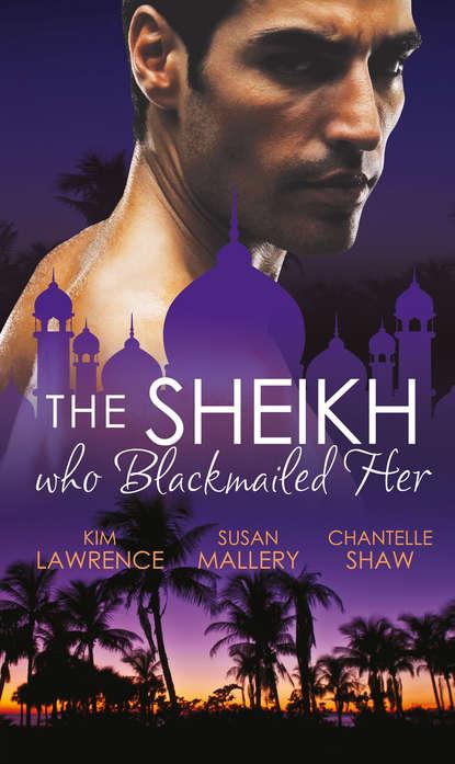 Фото - Ким Лоренс The Sheikh Who Blackmailed Her: Desert Prince, Blackmailed Bride / The Sheikh and the Bought Bride / At the Sheikh's Bidding lisa laurel kaye the prince s bride