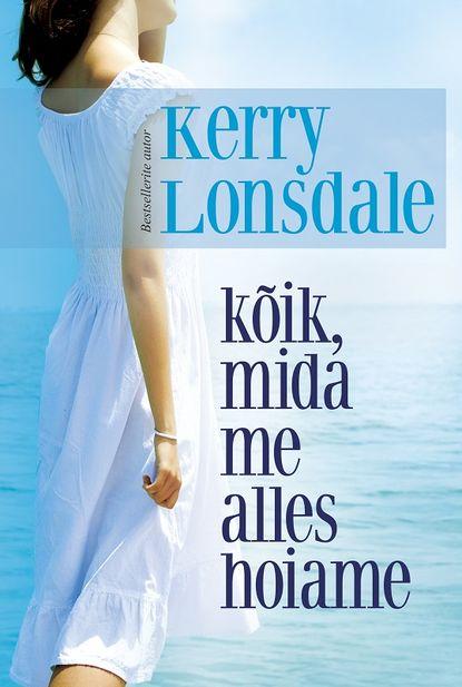 Kerry Lonsdale Kõik, mida me alles hoiame