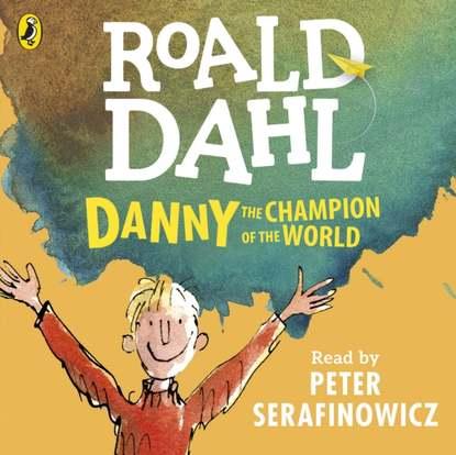Roald Dahl Danny the Champion of the World donald sturrock storyteller the life of roald dahl