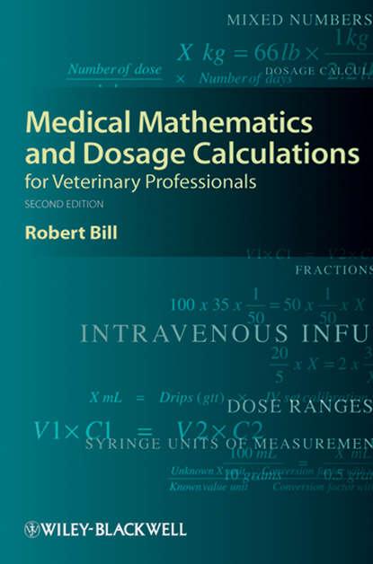 Robert Bill Medical Mathematics and Dosage Calculations for Veterinary Professionals недорого