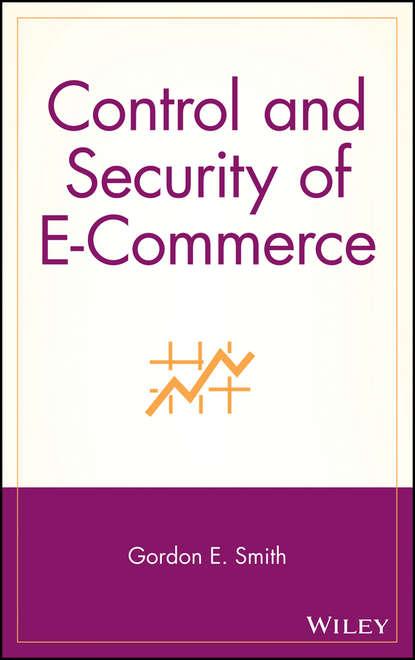 Группа авторов Control and Security of E-Commerce алексей казакевич e commerce как завоевать клиента и не потерять деньги