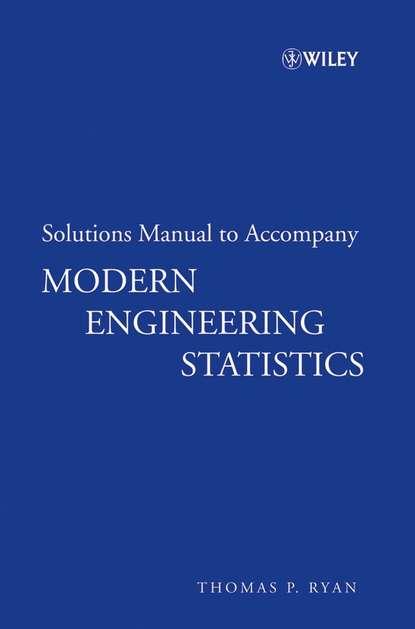 Группа авторов Solutions Manual to accompany Modern Engineering Statistics группа авторов applications of statistics to industrial experimentation