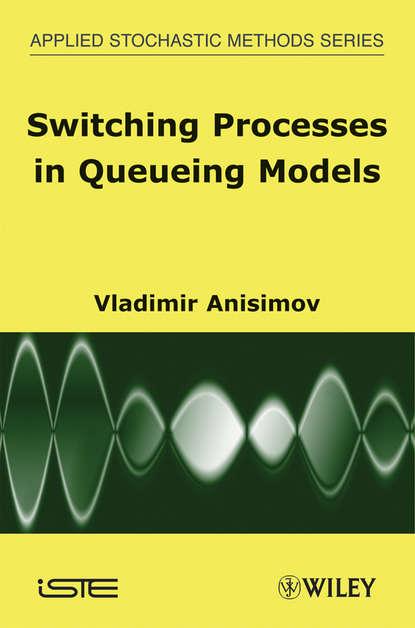 Группа авторов Switching Processes in Queueing Models недорого