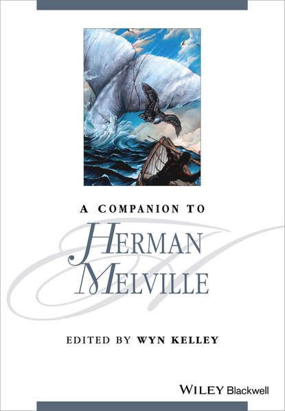 Группа авторов A Companion to Herman Melville melville in love