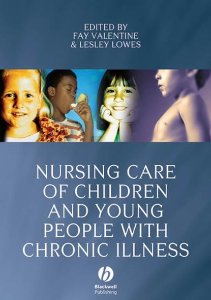 Fay Valentine Nursing Care of Children and Young People with Chronic Illness недорого