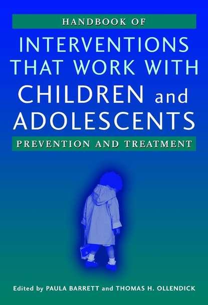 Thomas Ollendick H. Handbook of Interventions that Work with Children and Adolescents группа авторов ptsd in children and adolescents