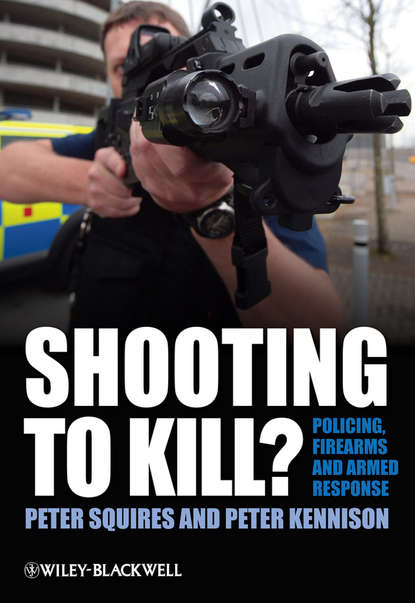 Peter Squires Shooting to Kill? policing in america
