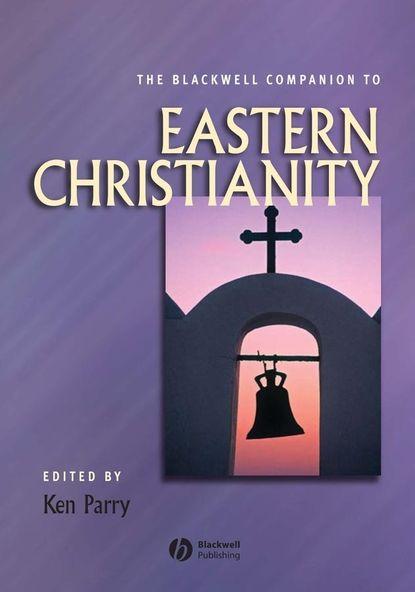 Фото - Группа авторов The Blackwell Companion to Eastern Christianity c c pecknold christianity and politics
