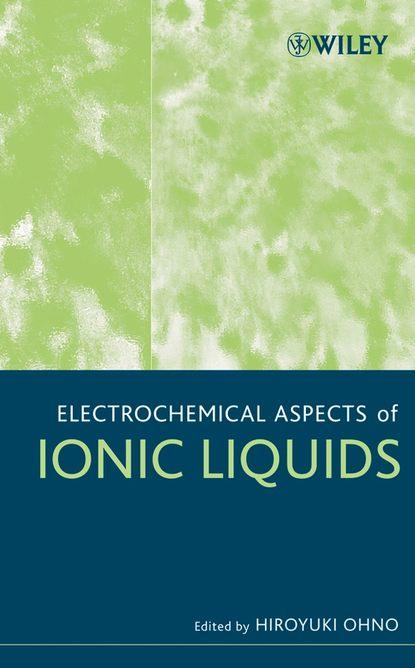 Группа авторов Electrochemical Aspects of Ionic Liquids группа авторов supported ionic liquids