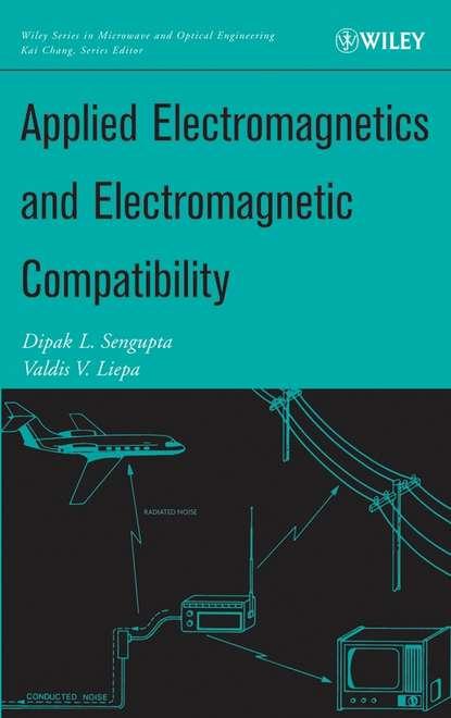 Фото - Dipak Sengupta L. Applied Electromagnetics and Electromagnetic Compatibility robert paknys applied frequency domain electromagnetics