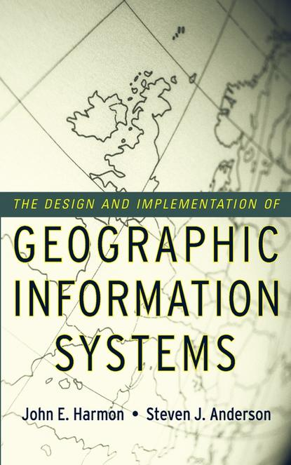 Фото - John Harmon E. The Design and Implementation of Geographic Information Systems fruth wolfgang planning guide for power distribution plants design implementation and operation of industrial networks