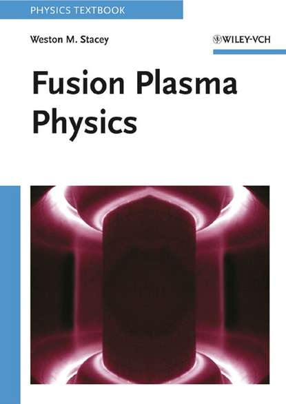 Фото - Weston Stacey M. Fusion Plasma Physics declan diver plasma formulary for physics astronomy and technology