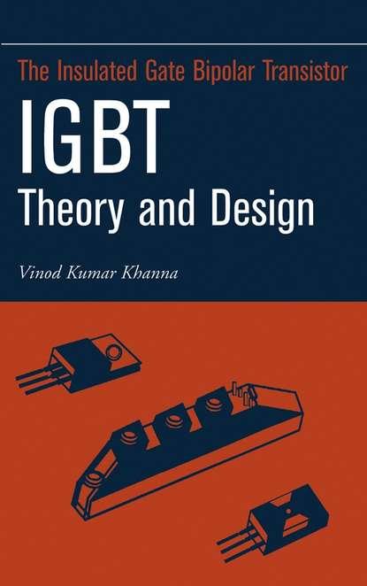 Vinod Khanna Kumar Insulated Gate Bipolar Transistor IGBT Theory and Design tarun khanna billions of entrepreneurs