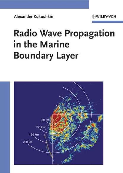 Alexander Kukushkin Radio Wave Propagation in the Marine Boundary Layer рик янси 5th wave the infinite sea