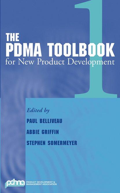 Paul Belliveau The PDMA ToolBook 1 for New Product Development недорого