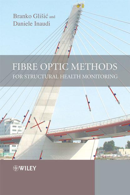 Branko Glisic Fibre Optic Methods for Structural Health Monitoring недорого