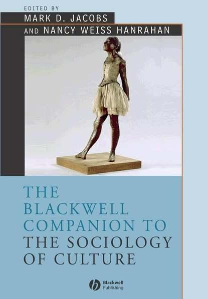 Фото - Mark Jacobs D. The Blackwell Companion to the Sociology of Culture richard fenn k the blackwell companion to sociology of religion
