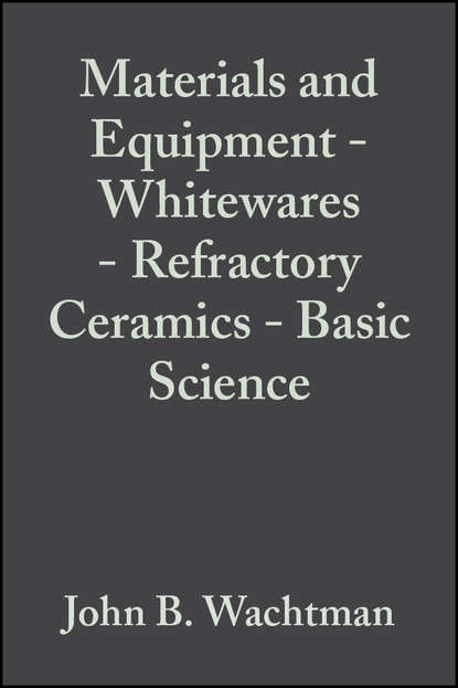 Фото - John Wachtman B. Materials and Equipment - Whitewares - Refractory Ceramics - Basic Science john wachtman b fabrication of ceramics
