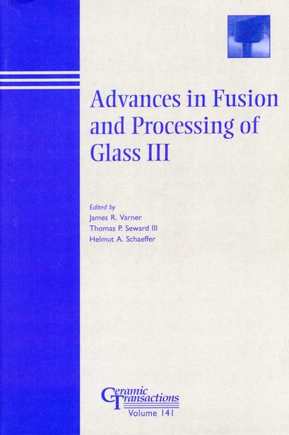 Helmut Schaeffer A. Advances in Fusion and Processing of Glass III stuart a rice proceedings of the 240 conference science s great challenges