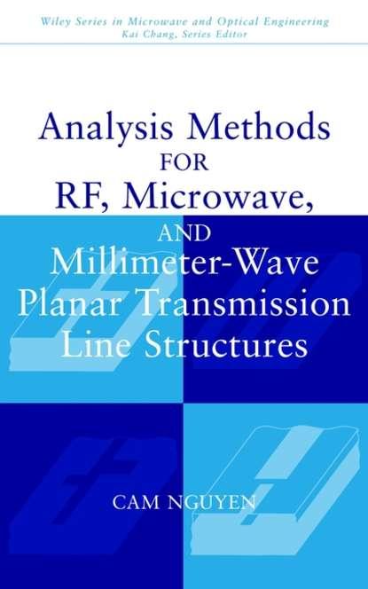 Cam Nguyen Analysis Methods for RF, Microwave, and Millimeter-Wave Planar Transmission Line Structures andrei grebennikov rf and microwave transistor oscillator design