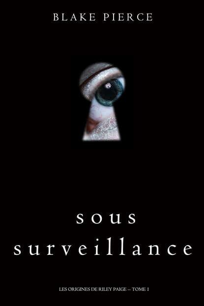 Блейк Пирс Sous Surveillance
