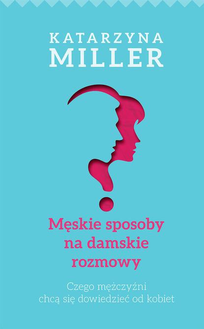 Katarzyna Miller Męskie sposoby na damskie rozmowy katarzyna jastrzębska makijaż na różne okazje